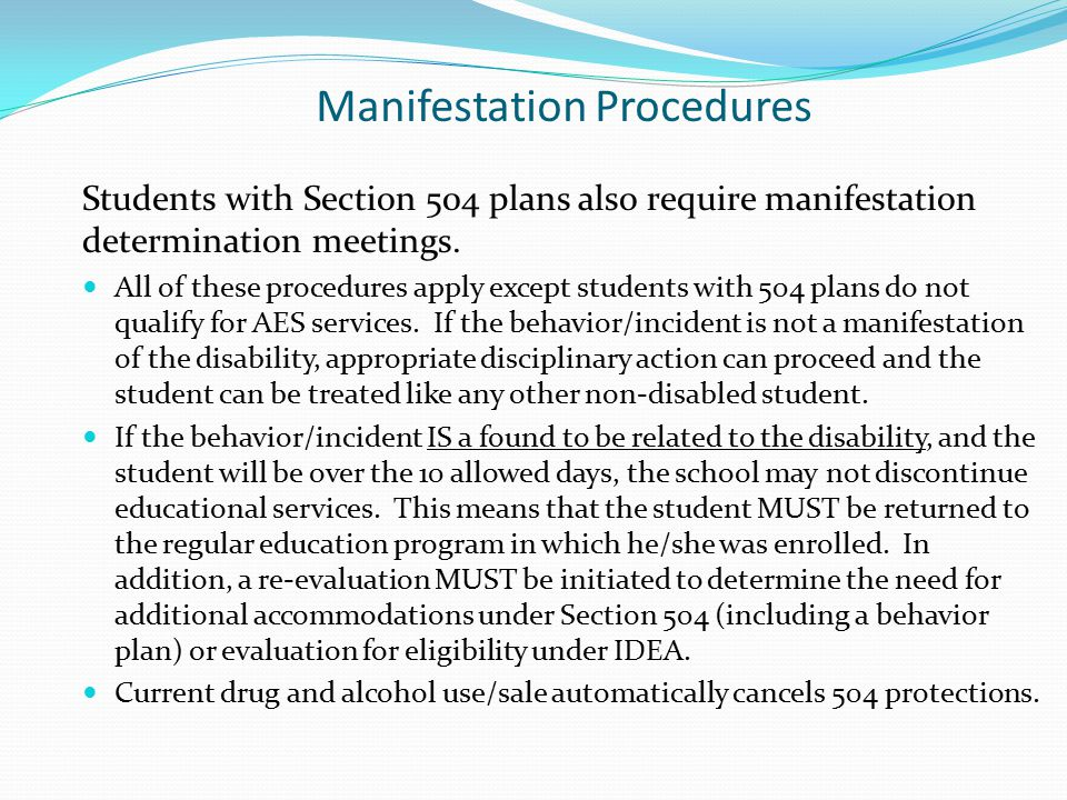 Manifestation Procedures Students with Section 504 plans also require manifestation determination meetings.