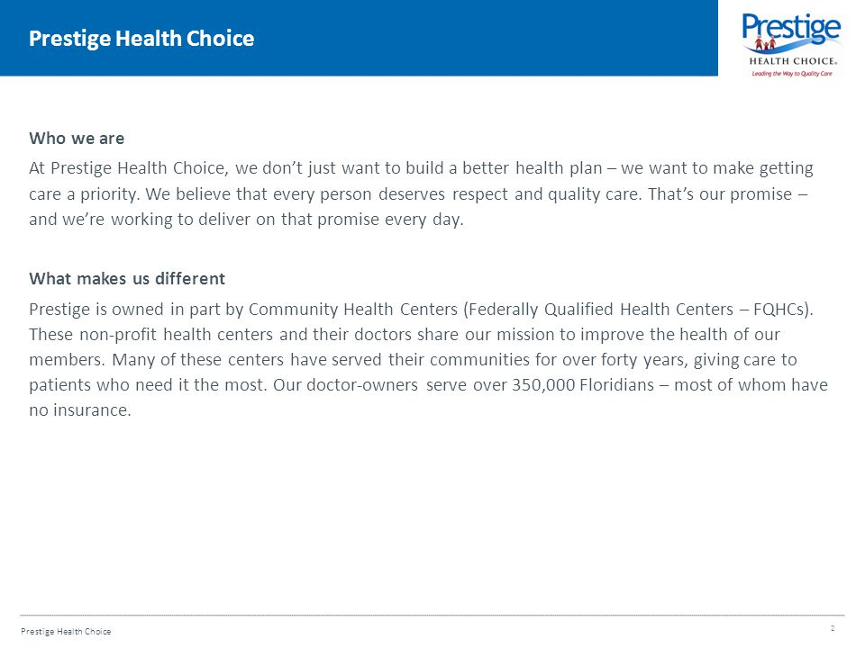 Prestige Health Choice Who we are At Prestige Health Choice, we don't just want to build a better health plan – we want to make getting care a priority.