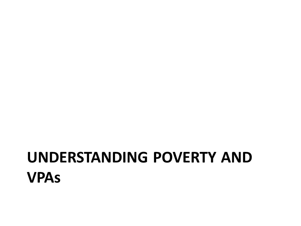 UNDERSTANDING POVERTY AND VPAs