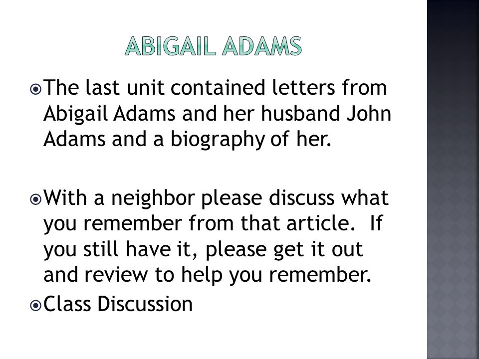  The last unit contained letters from Abigail Adams and her husband John Adams and a biography of her.