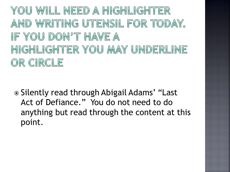  Silently read through Abigail Adams' Last Act of Defiance. You do not need to do anything but read through the content at this point.