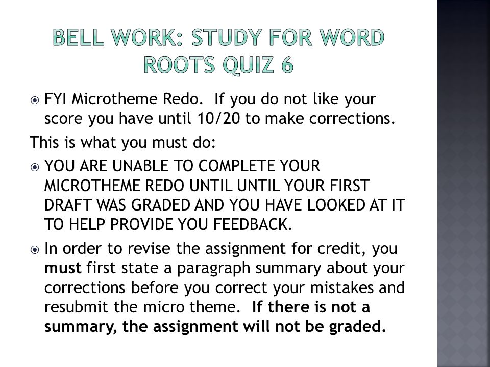  FYI Microtheme Redo.If you do not like your score you have until 10/20 to make corrections.