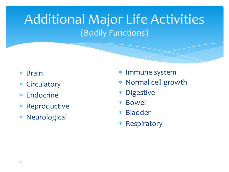 Additional Major Life Activities (Bodily Functions)  Brain  Circulatory  Endocrine  Reproductive  Neurological  Immune system  Normal cell growth  Digestive  Bowel  Bladder  Respiratory 13