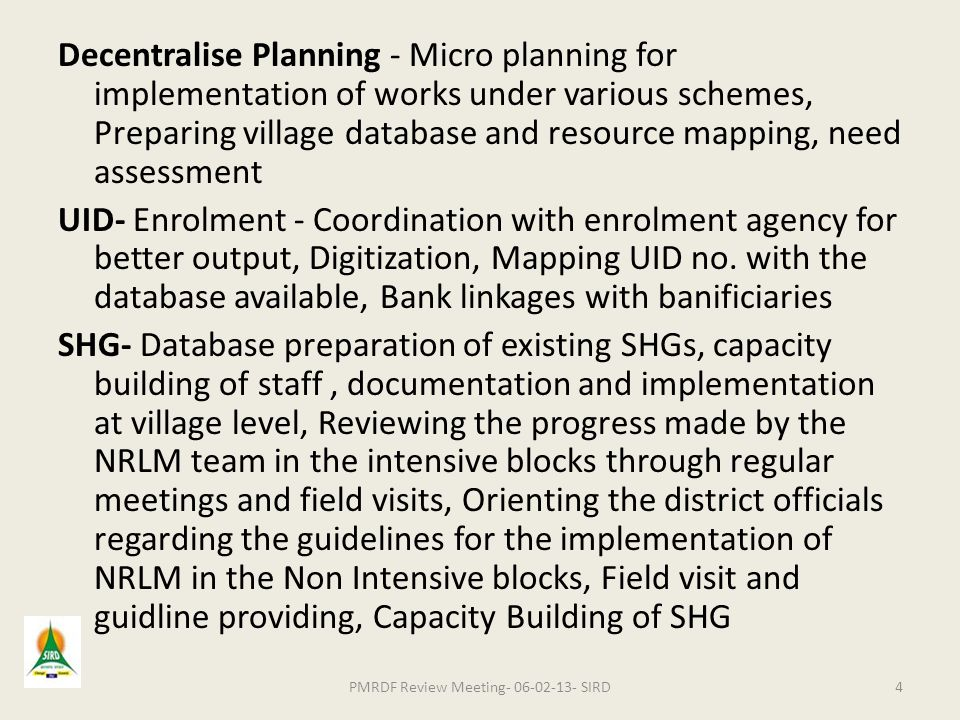 Decentralise Planning - Micro planning for implementation of works under various schemes, Preparing village database and resource mapping, need assessment UID- Enrolment - Coordination with enrolment agency for better output, Digitization, Mapping UID no.