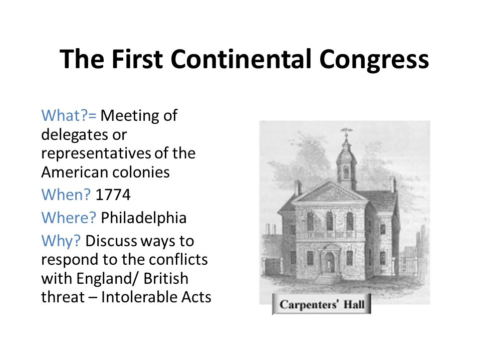 The First Continental Congress A congress is a formal meeting at which delegates/representatives discussed matters of concern The First Continental Congress lasted 7 weeks