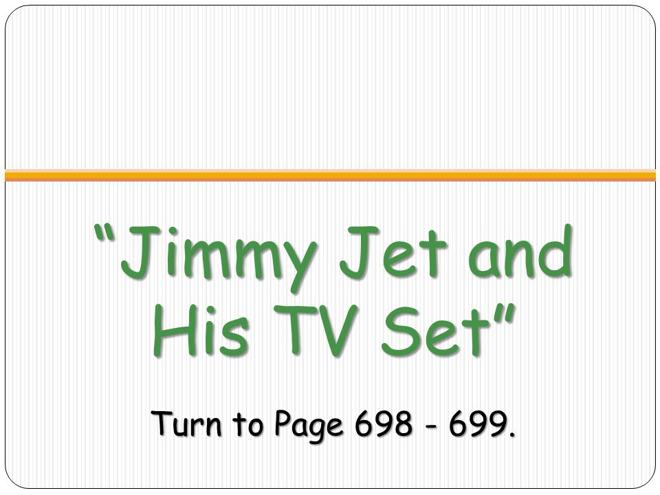Jimmy Jet and His TV Set Turn to Page 698 - 699.
