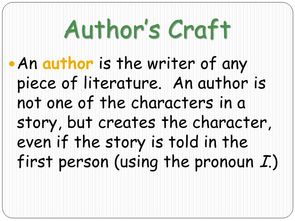 Author's Craft An author is the writer of any piece of literature.