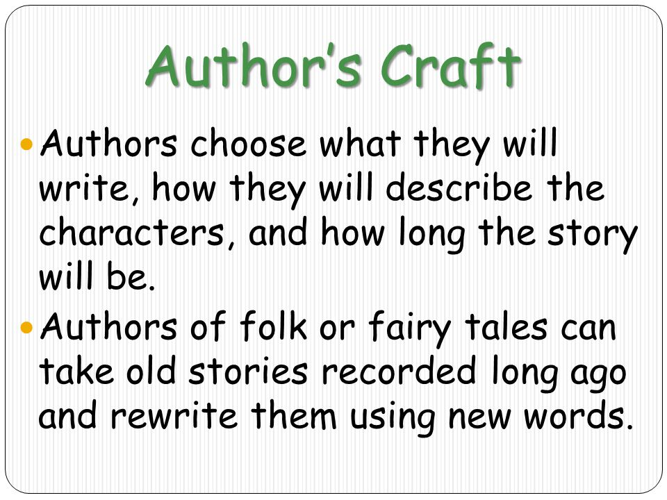 Author's Craft Authors choose what they will write, how they will describe the characters, and how long the story will be.