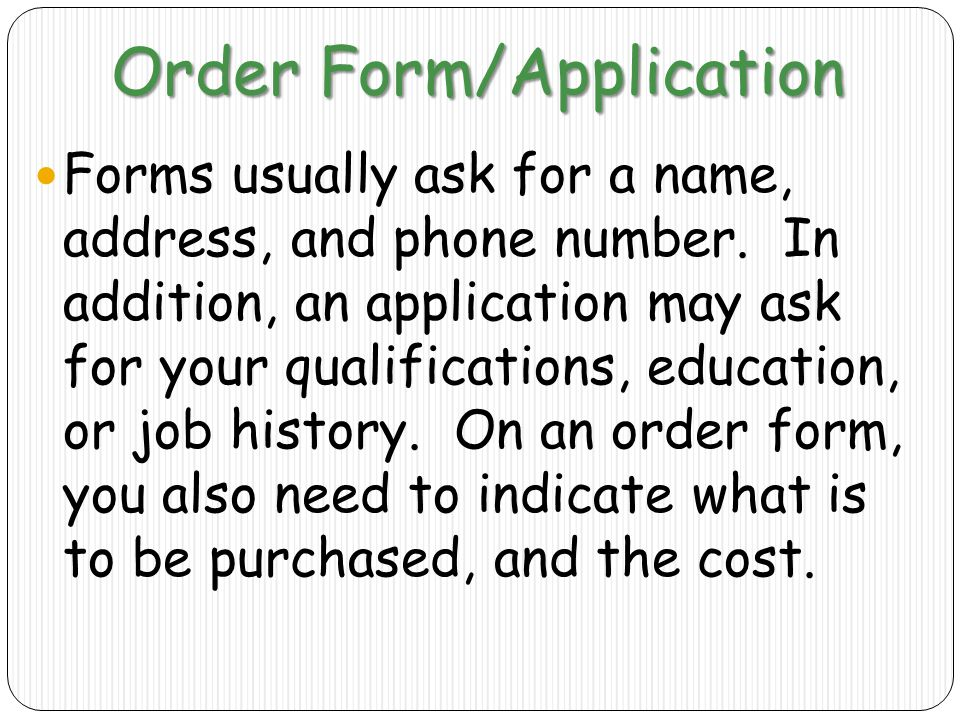 Order Form/Application Forms usually ask for a name, address, and phone number.