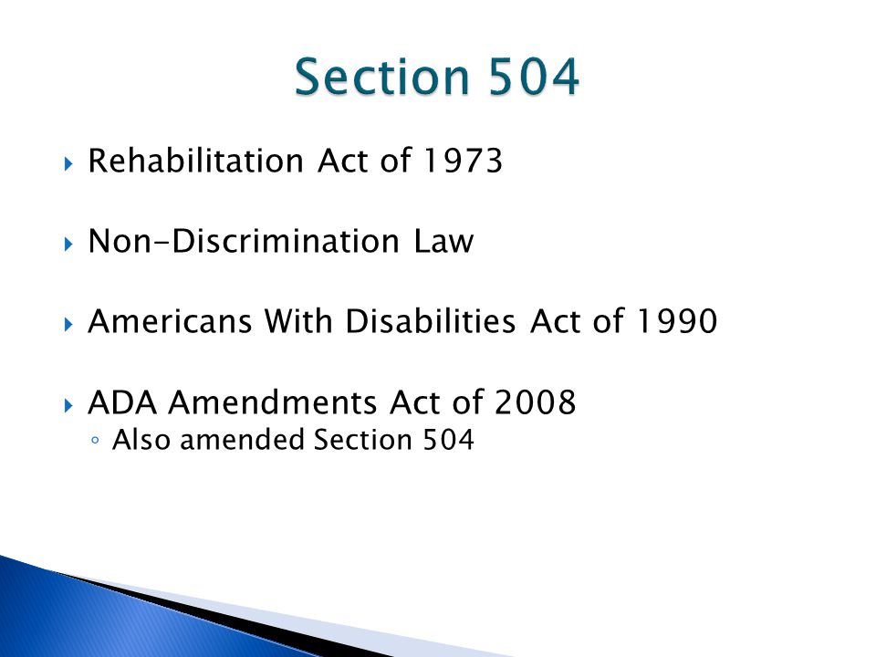  Rehabilitation Act of 1973  Non-Discrimination Law  Americans With Disabilities Act of 1990  ADA Amendments Act of 2008 ◦ Also amended Section 50