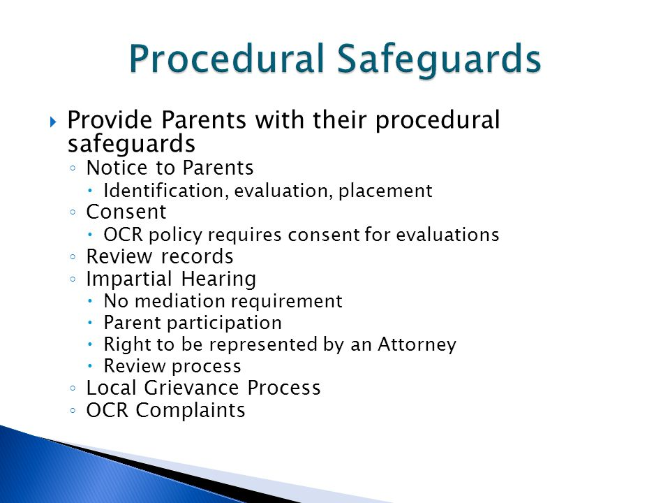  Provide Parents with their procedural safeguards ◦ Notice to Parents  Identification, evaluation, placement ◦ Consent  OCR policy requires consent