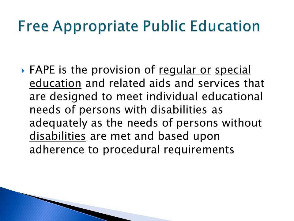  FAPE is the provision of regular or special education and related aids and services that are designed to meet individual educational needs of person