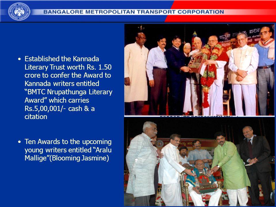 "Established the Kannada Literary Trust worth Rs. 1.50 crore to confer the Award to Kannada writers entitled ""BMTC Nrupathunga Literary Award"" which ca"