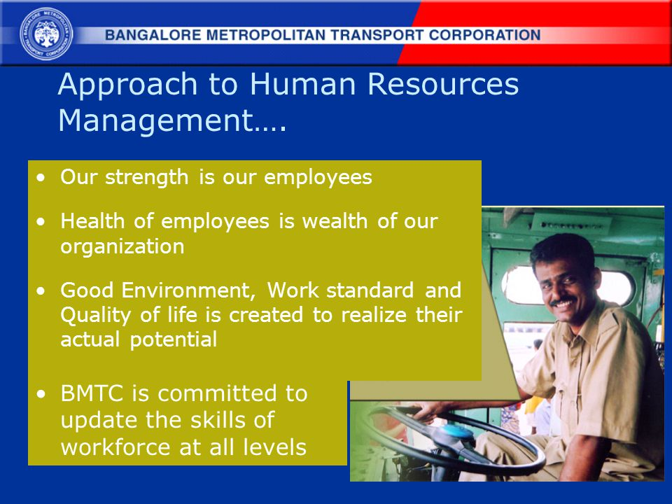 Approach to Human Resources Management…. Our strength is our employees Health of employees is wealth of our organization Good Environment, Work standa