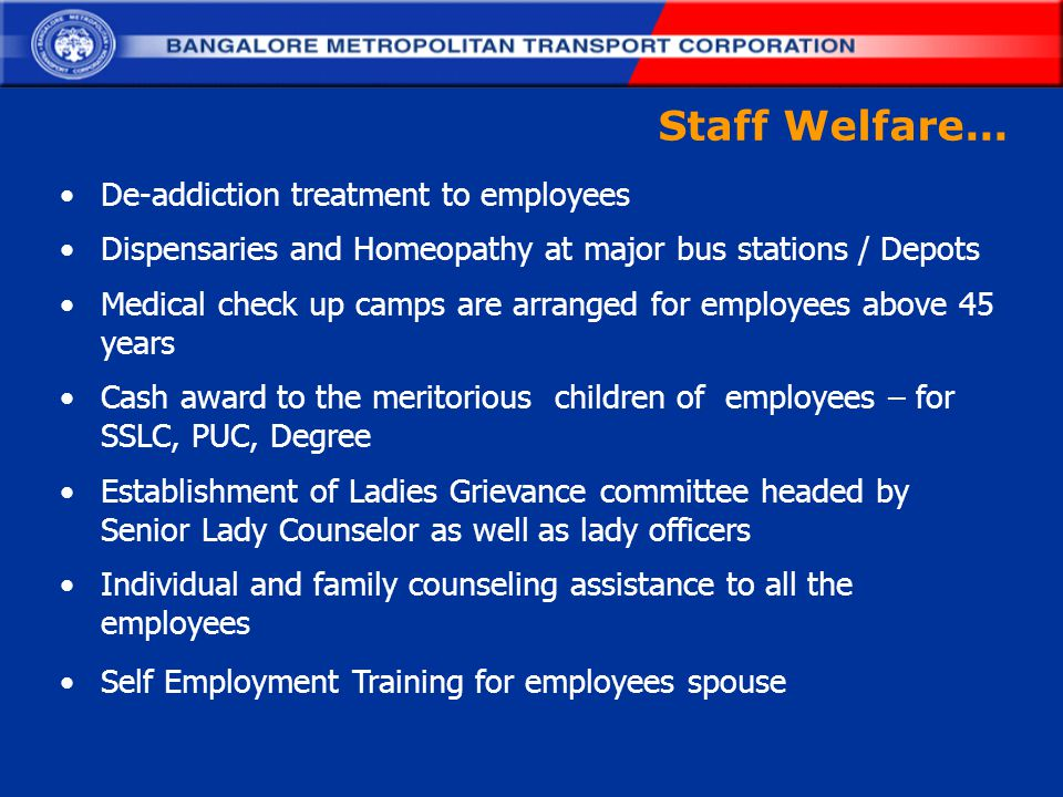 Staff Welfare... De-addiction treatment to employees Dispensaries and Homeopathy at major bus stations / Depots Medical check up camps are arranged fo