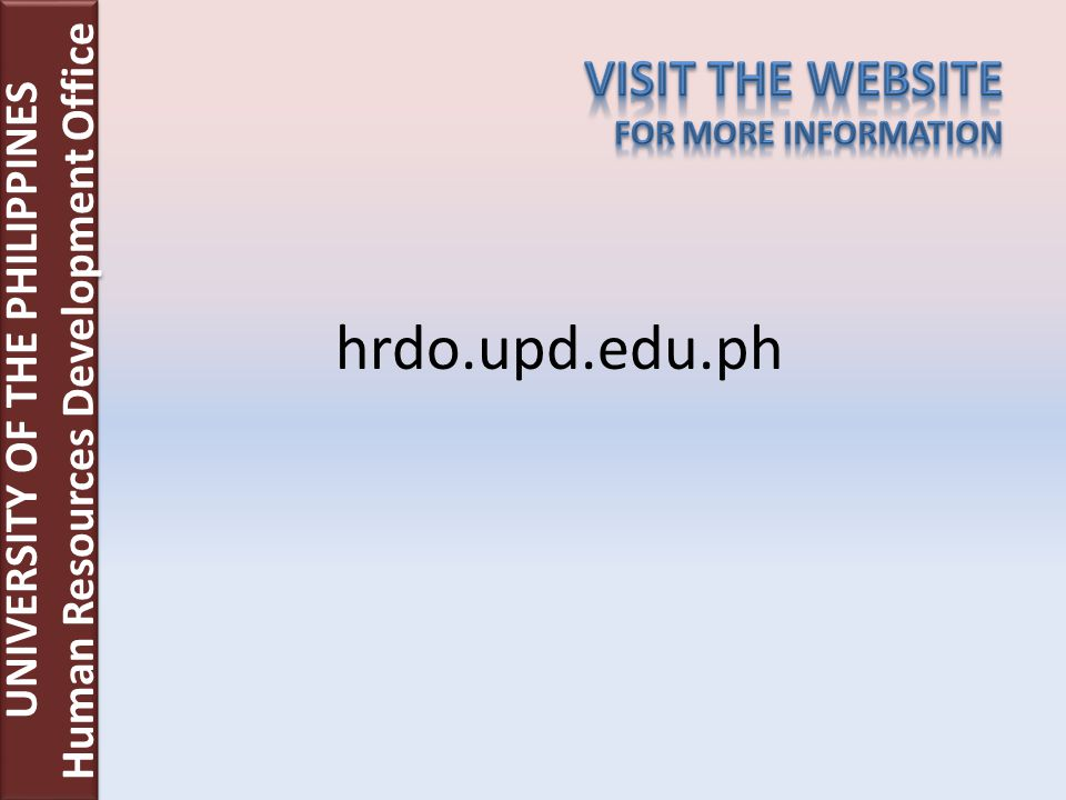 hrdo.upd.edu.ph UNIVERSITY OF THE PHILIPPINES Human Resources Development Office UNIVERSITY OF THE PHILIPPINES Human Resources Development Office