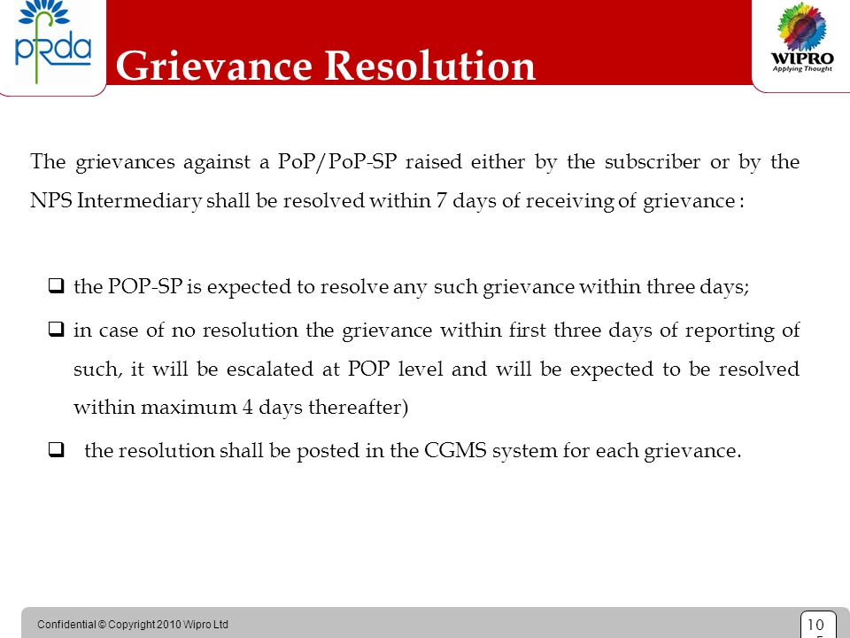 Confidential © Copyright 2010 Wipro Ltd 10 5 Grievance Resolution The grievances against a PoP/PoP-SP raised either by the subscriber or by the NPS In