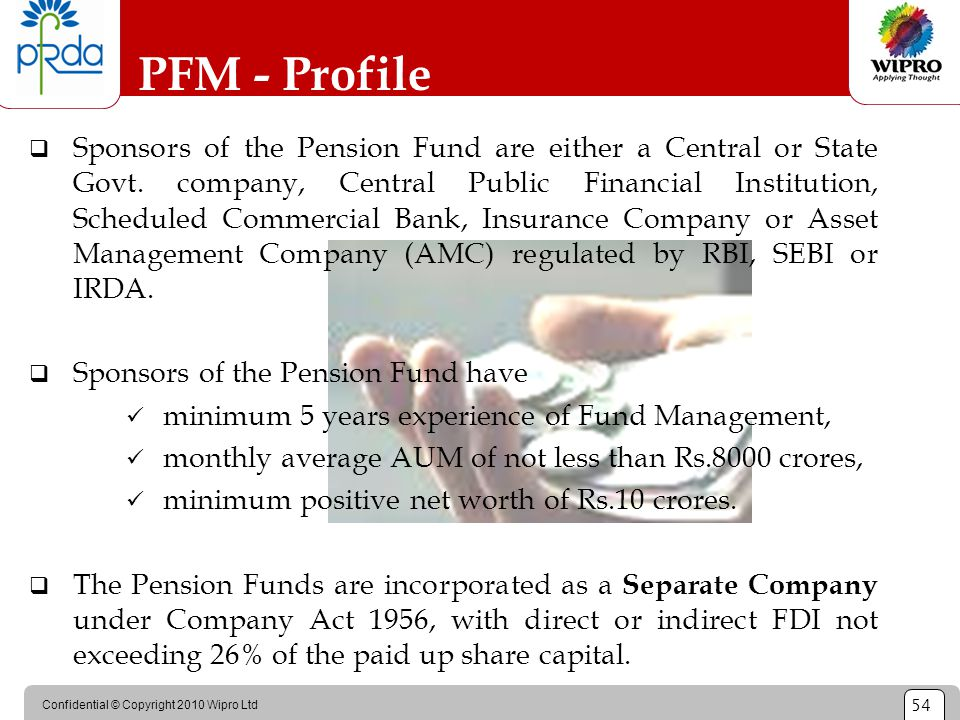 Confidential © Copyright 2010 Wipro Ltd 54 PFM - Profile  Sponsors of the Pension Fund are either a Central or State Govt. company, Central Public Fi