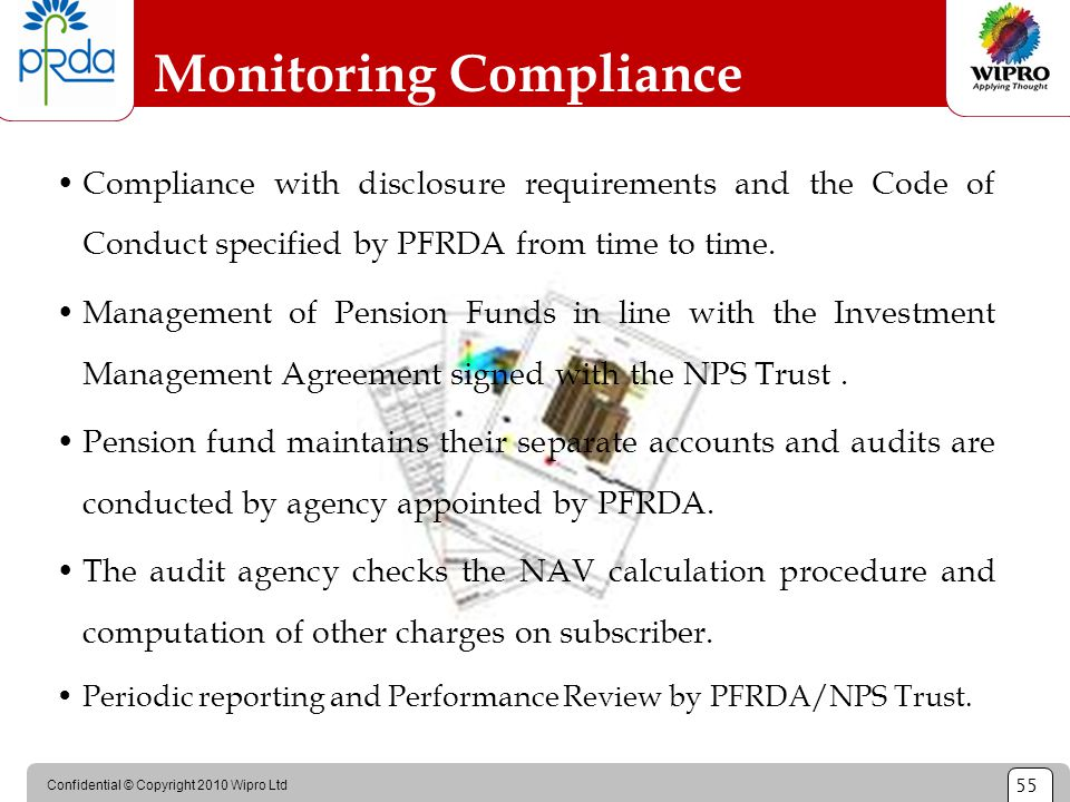 Confidential © Copyright 2010 Wipro Ltd 55 Monitoring Compliance Compliance with disclosure requirements and the Code of Conduct specified by PFRDA fr