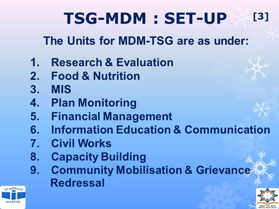 TSG-MDM : SET-UP The Units for MDM-TSG are as under: 1. Research & Evaluation 2. Food & Nutrition 3. MIS 4. Plan Monitoring 5. Financial Management 6.