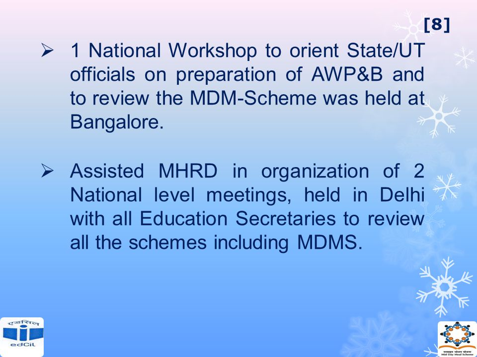  1 National Workshop to orient State/UT officials on preparation of AWP&B and to review the MDM-Scheme was held at Bangalore.