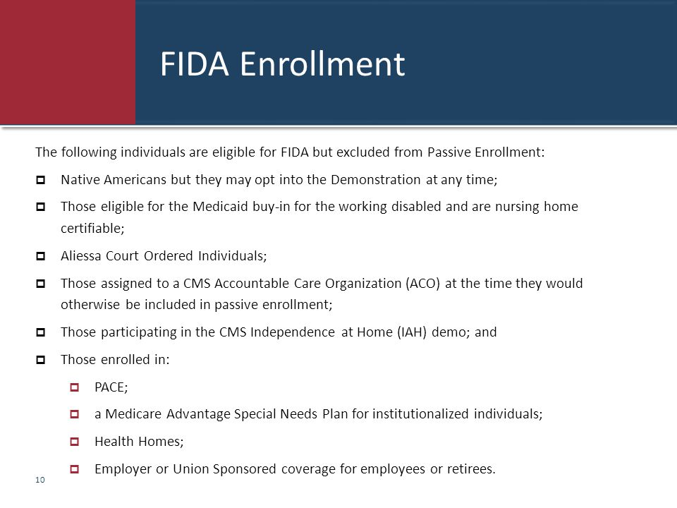 FIDA Enrollment The following individuals are eligible for FIDA but excluded from Passive Enrollment:  Native Americans but they may opt into the Dem