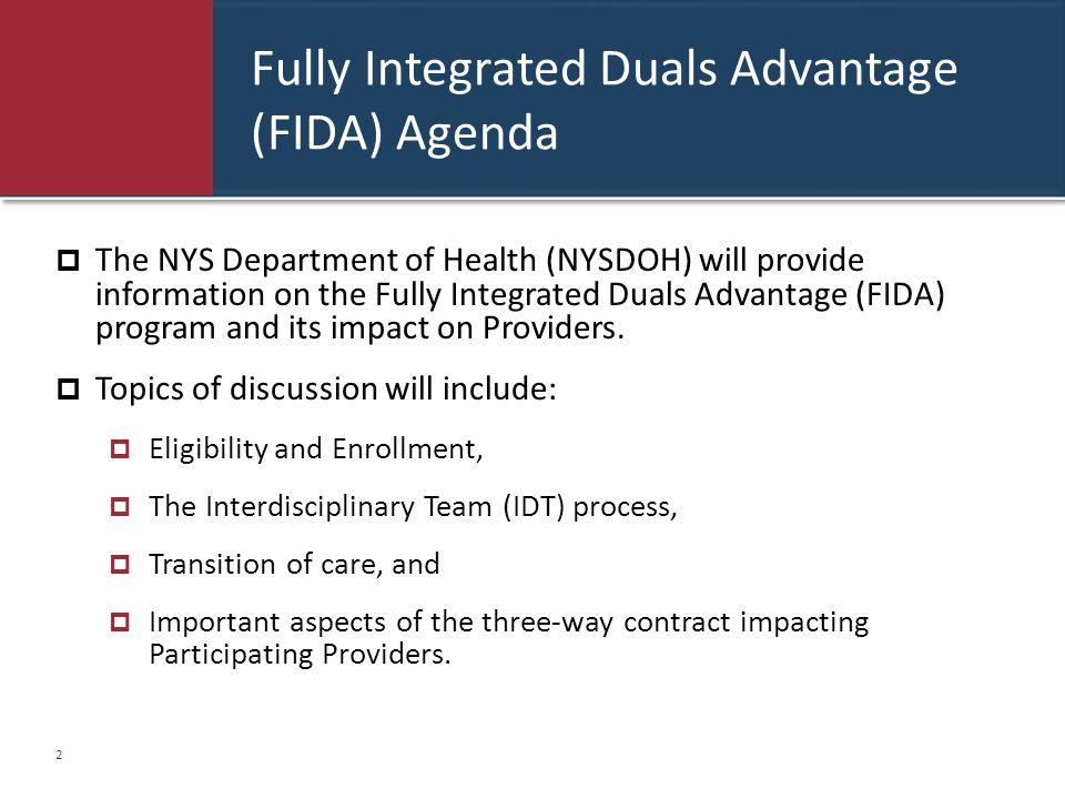 Fully Integrated Duals Advantage (FIDA) Agenda  The NYS Department of Health (NYSDOH) will provide information on the Fully Integrated Duals Advantag