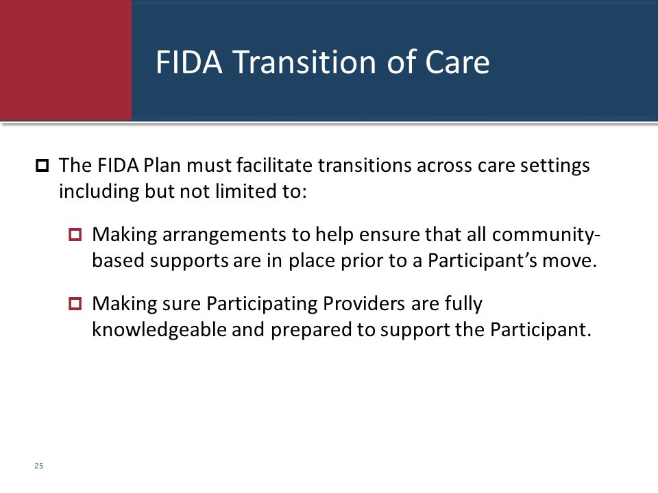 FIDA Transition of Care  The FIDA Plan must facilitate transitions across care settings including but not limited to:  Making arrangements to help e