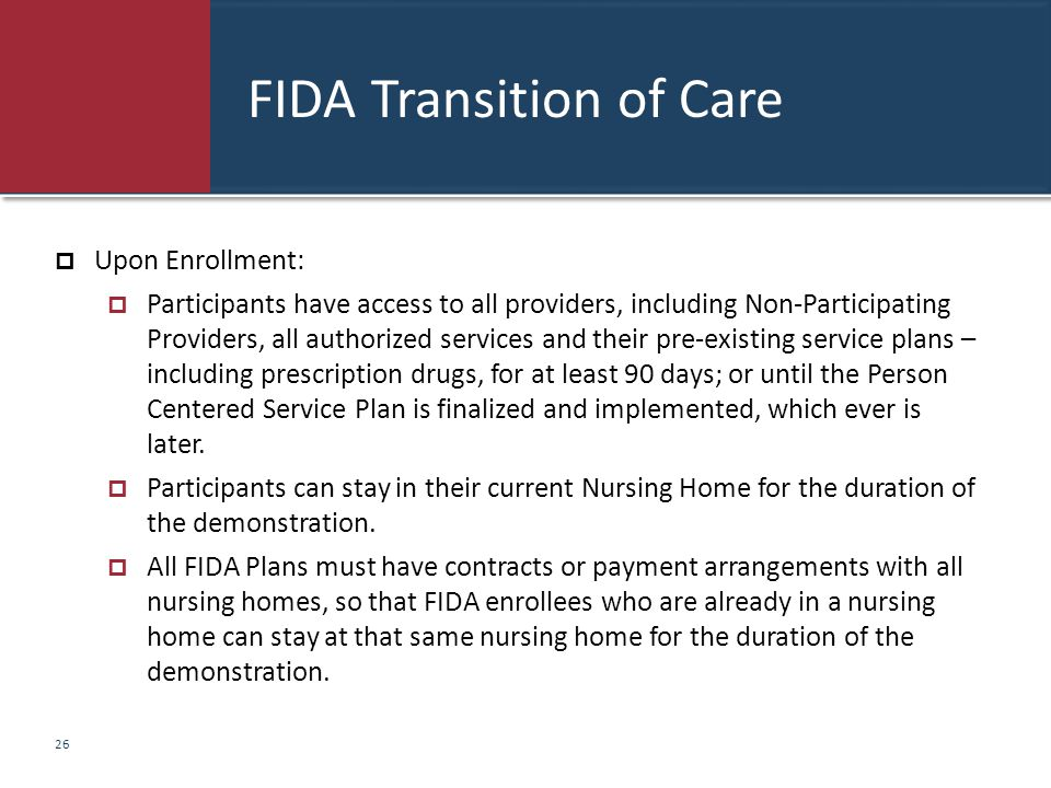 FIDA Transition of Care  Upon Enrollment:  Participants have access to all providers, including Non-Participating Providers, all authorized services