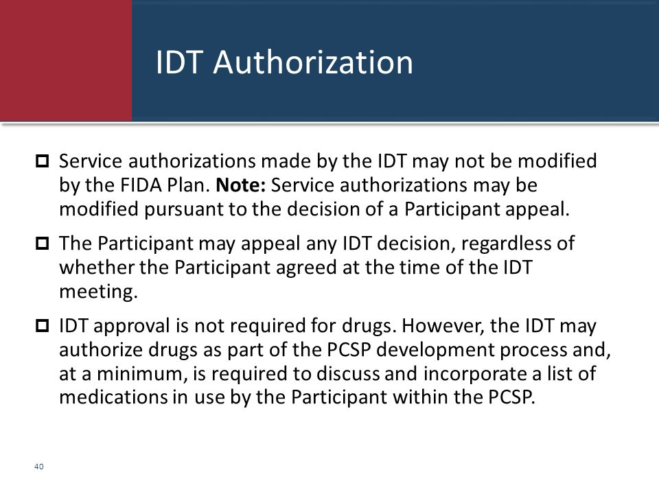 IDT Authorization  Service authorizations made by the IDT may not be modified by the FIDA Plan. Note: Service authorizations may be modified pursuant
