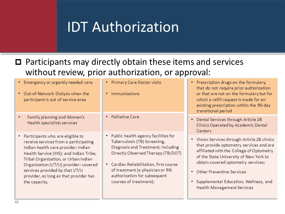 IDT Authorization  Participants may directly obtain these items and services without review, prior authorization, or approval: 41