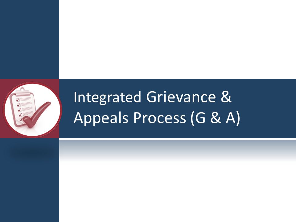 Integrated Grievance & Appeals Process (G & A)