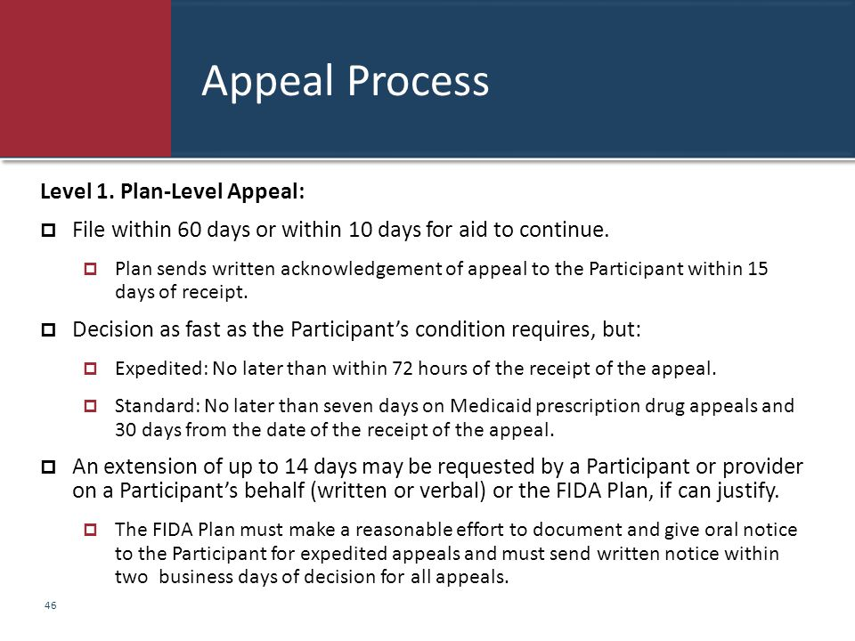 Appeal Process Level 1. Plan-Level Appeal:  File within 60 days or within 10 days for aid to continue.  Plan sends written acknowledgement of appeal