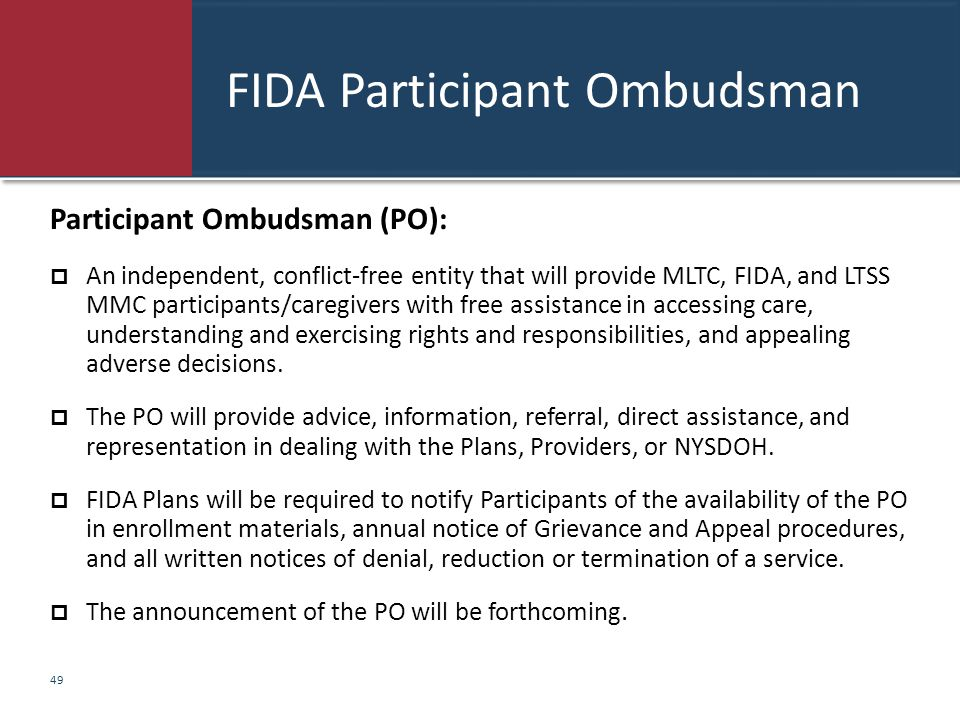 FIDA Participant Ombudsman Participant Ombudsman (PO):  An independent, conflict-free entity that will provide MLTC, FIDA, and LTSS MMC participants/