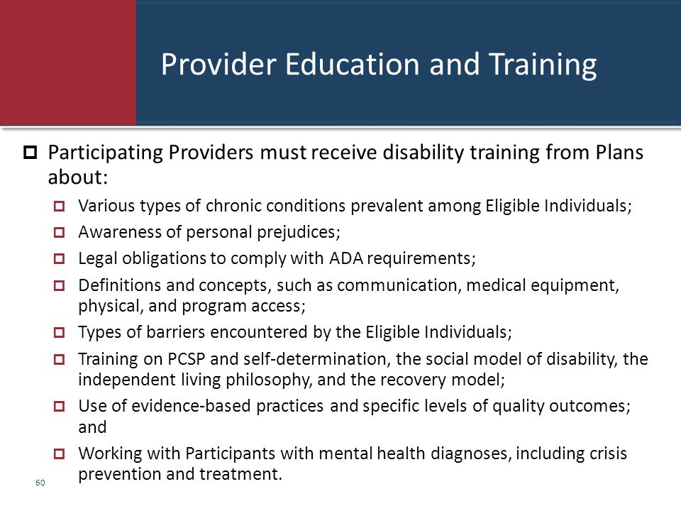 Provider Education and Training  Participating Providers must receive disability training from Plans about:  Various types of chronic conditions pre