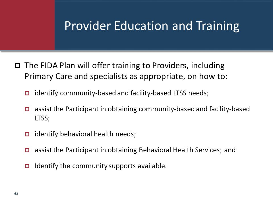 Provider Education and Training  The FIDA Plan will offer training to Providers, including Primary Care and specialists as appropriate, on how to: 