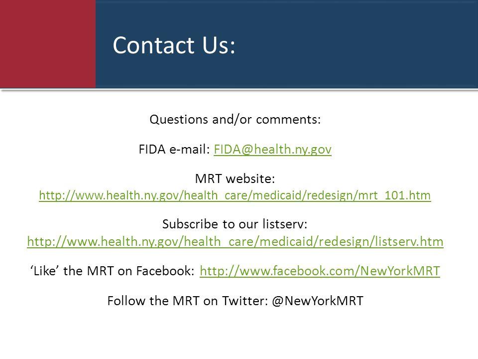 Contact Us: Questions and/or comments: FIDA e-mail: FIDA@health.ny.govFIDA@health.ny.gov MRT website: http://www.health.ny.gov/health_care/medicaid/re
