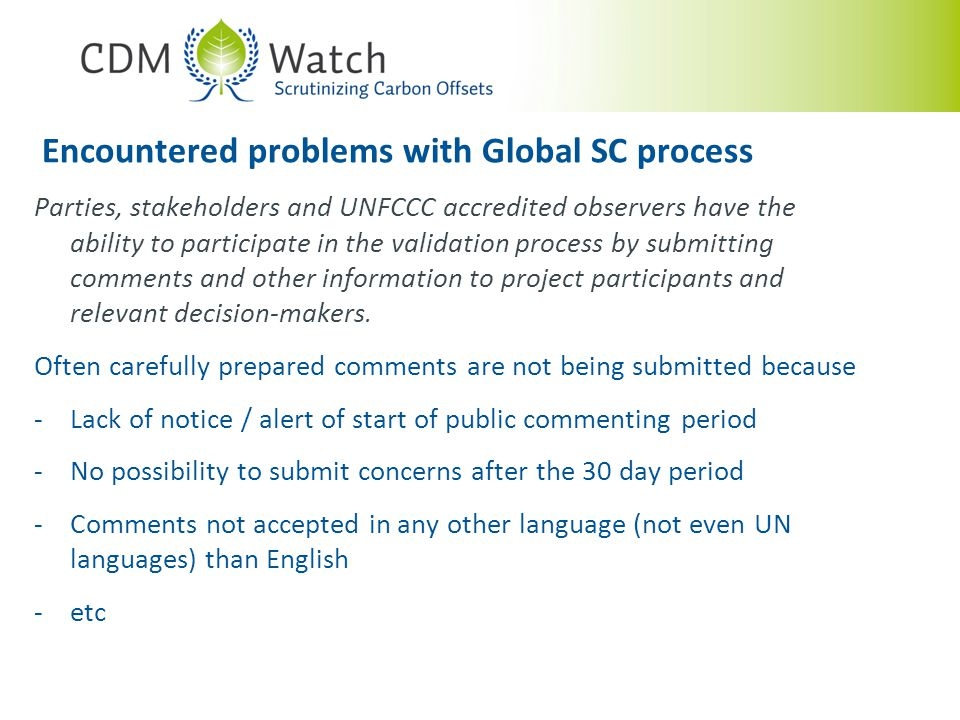 Encountered problems with Global SC process Parties, stakeholders and UNFCCC accredited observers have the ability to participate in the validation process by submitting comments and other information to project participants and relevant decision-makers.