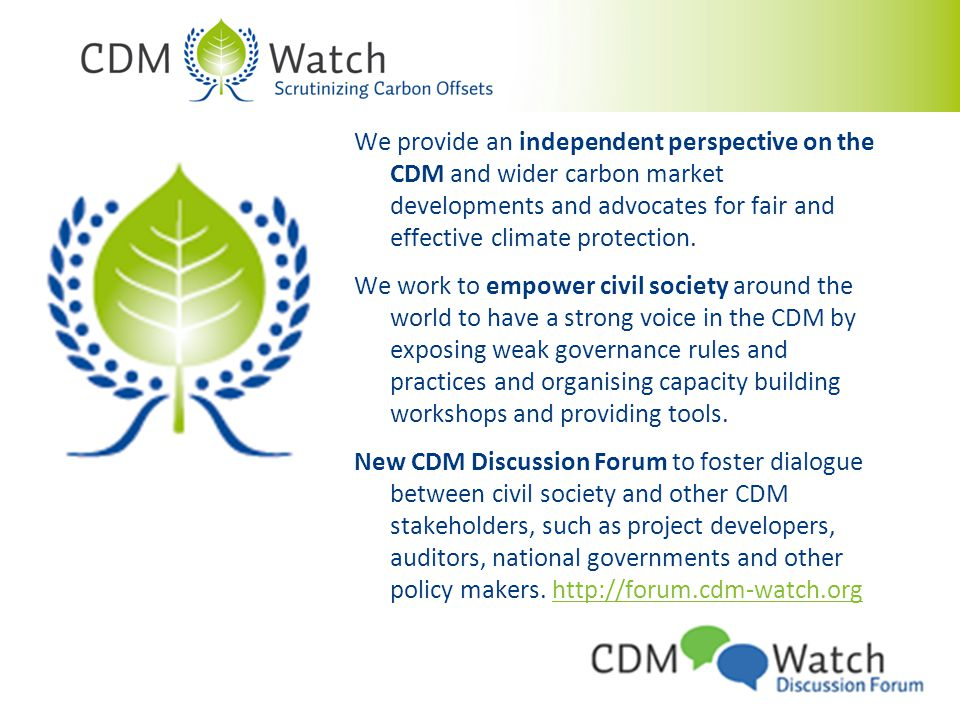 We provide an independent perspective on the CDM and wider carbon market developments and advocates for fair and effective climate protection.