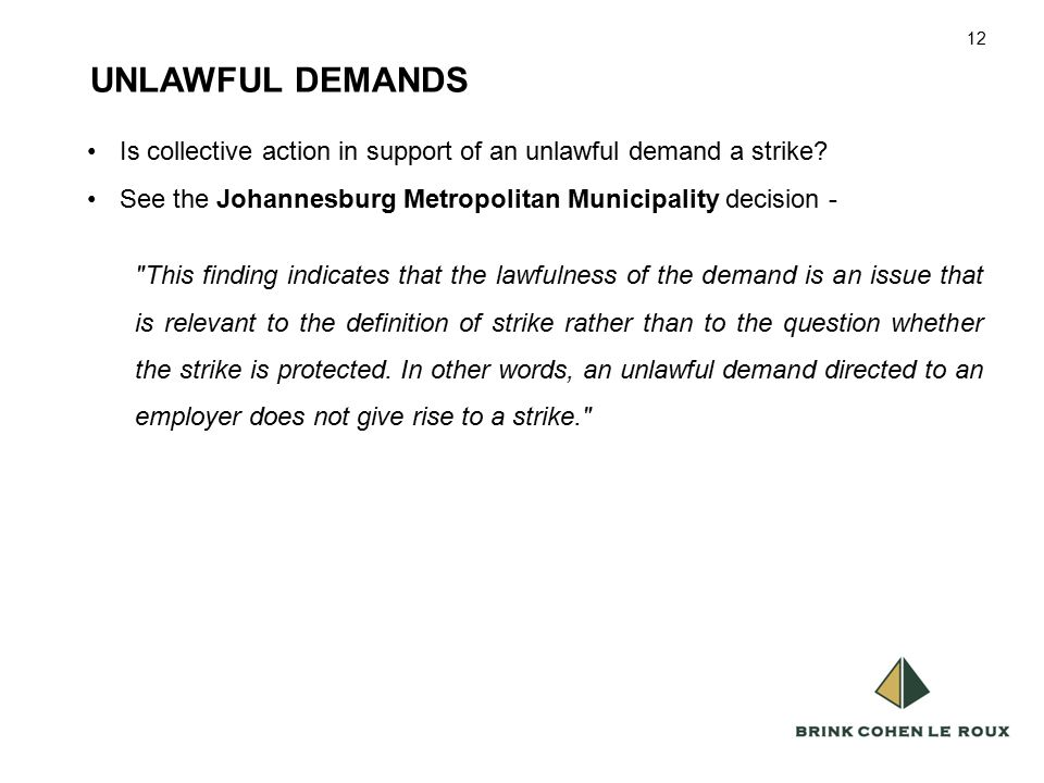 12 UNLAWFUL DEMANDS 12 Is collective action in support of an unlawful demand a strike.