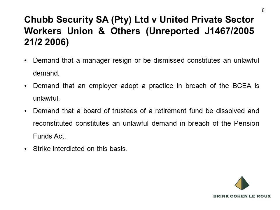 8 Chubb Security SA (Pty) Ltd v United Private Sector Workers Union & Others (Unreported J1467/2005 21/2 2006) 8 Demand that a manager resign or be dismissed constitutes an unlawful demand.