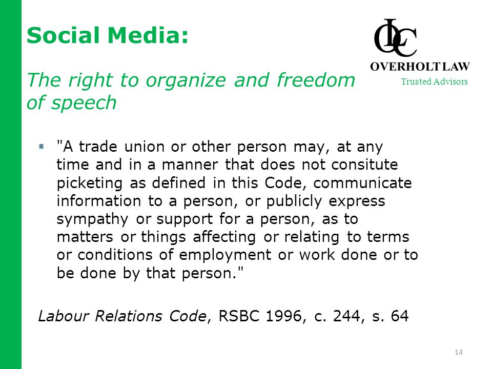  A trade union or other person may, at any time and in a manner that does not consitute picketing as defined in this Code, communicate information to a person, or publicly express sympathy or support for a person, as to matters or things affecting or relating to terms or conditions of employment or work done or to be done by that person. Labour Relations Code, RSBC 1996, c.