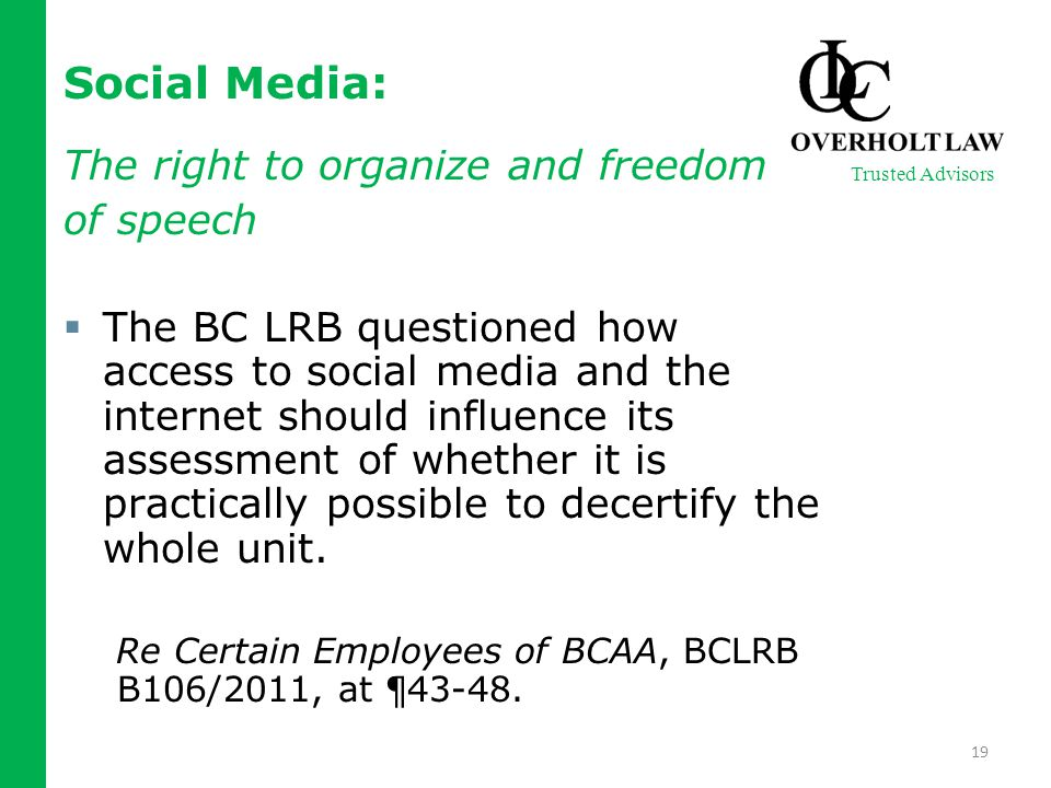 Social Media: The right to organize and freedom of speech  The BC LRB questioned how access to social media and the internet should influence its assessment of whether it is practically possible to decertify the whole unit.