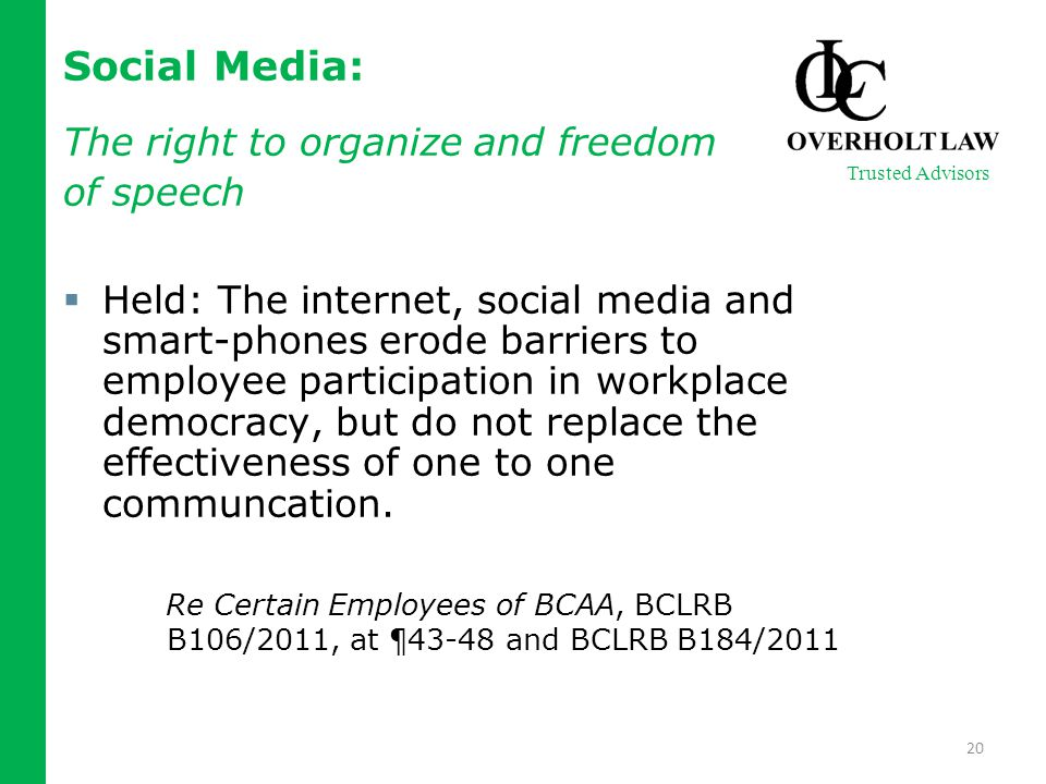 Social Media: The right to organize and freedom of speech  Held: The internet, social media and smart-phones erode barriers to employee participation in workplace democracy, but do not replace the effectiveness of one to one communcation.