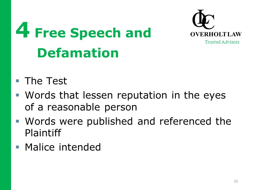 4 Free Speech and Defamation  The Test  Words that lessen reputation in the eyes of a reasonable person  Words were published and referenced the Plaintiff  Malice intended 30 Trusted Advisors