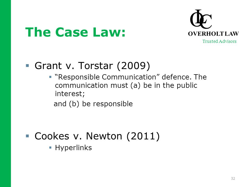 "The Case Law:  Grant v. Torstar (2009)  ""Responsible Communication"" defence. The communication must (a) be in the public interest; and (b) be respon"
