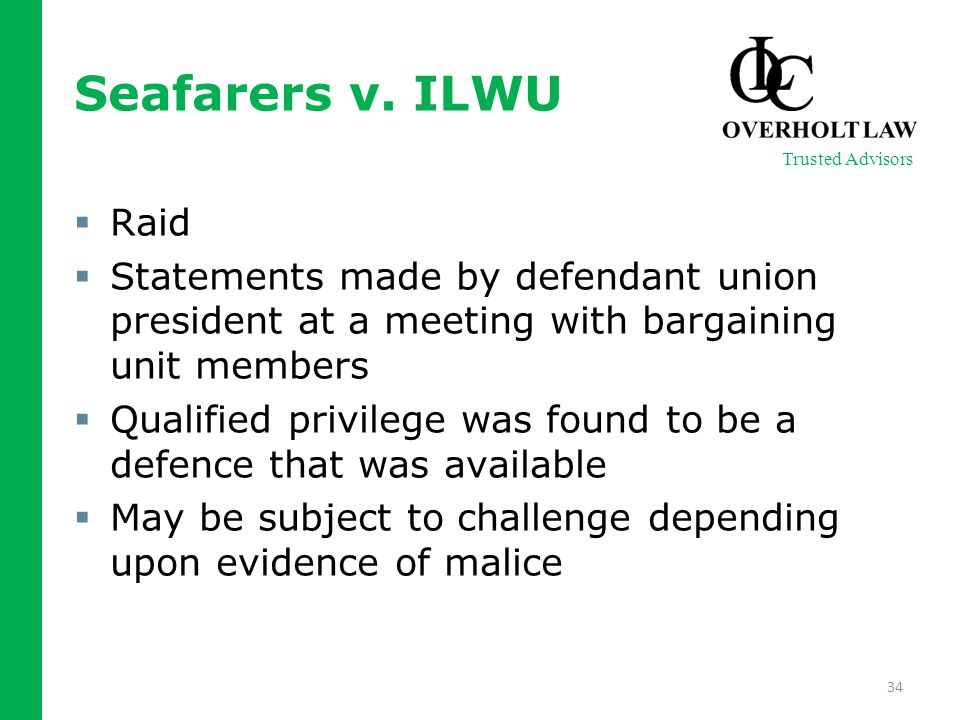 34 Trusted Advisors Seafarers v. ILWU  Raid  Statements made by defendant union president at a meeting with bargaining unit members  Qualified priv