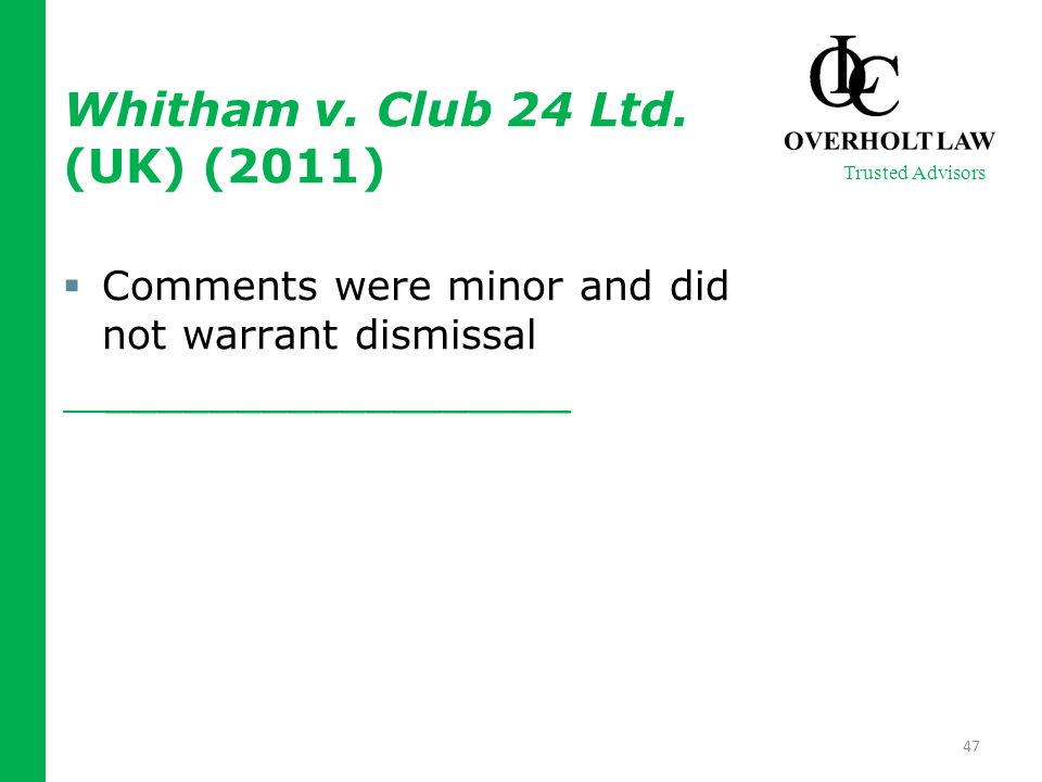 Whitham v. Club 24 Ltd. (UK) (2011)  Comments were minor and did not warrant dismissal __________________ 47 Trusted Advisors