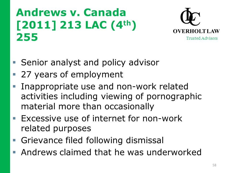  Senior analyst and policy advisor  27 years of employment  Inappropriate use and non-work related activities including viewing of pornographic material more than occasionally  Excessive use of internet for non-work related purposes  Grievance filed following dismissal  Andrews claimed that he was underworked 58 Trusted Advisors Andrews v.