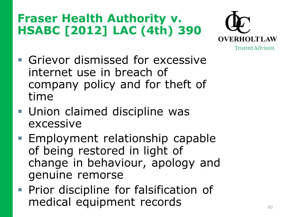 Fraser Health Authority v. HSABC [2012] LAC (4th) 390  Grievor dismissed for excessive internet use in breach of company policy and for theft of time